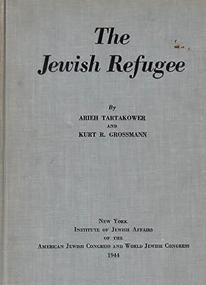 THE JEWISH REFUGEE: Tartakower, Arieh and Kurt R. Grossmann