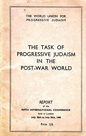 THE TASK OF PROGRESSIVE JUDAISM IN THE POST-WAR WORLD: World Union For Progressive Judaism.