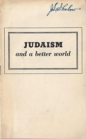 JUDAISM AND A BETTER WORLD: American Institute Of Judaism and A Just and Enduring Peace