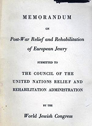 MEMORANDUM ON POST-WAR RELIEF AND REHABILITATION OF EUROPEAN JEWRY,: World Jewish Congress. ; ...