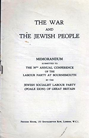 THE WAR AND THE JEWISH PEOPLE: MEMORANDUM SUBMITTED TO THE 39TH ANNUAL CONFERENCE OF THE LABOUR ...