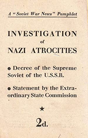 INVESTIGATION OF NAZI ATROCITIES: DECREE OF THE SUPREME SOVIET OF THE U.S.S.R.; STATEMENT BY THE ...
