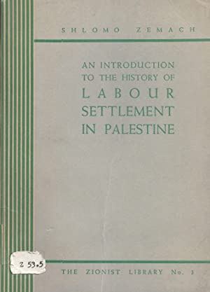 AN INTRODUCTION TO THE HISTORY OF LABOUR SETTLEMENT IN PALESTINE: Zemach, Shlomo