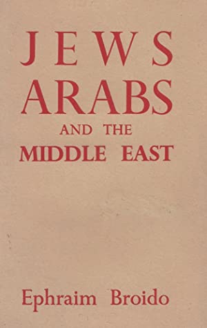 JEWS, ARABS AND THE MIDDLE EAST: Broido, Ephraim.