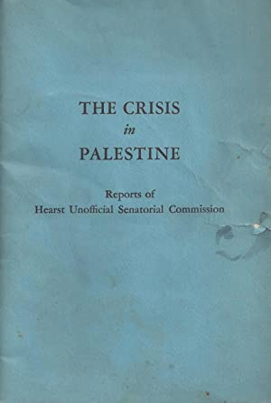 THE CRISIS IN PALESTINE; REPORTS OF HEARST UNOFFICIAL SENATORIAL COMMISSION: Copeland, Royal S. ; ...