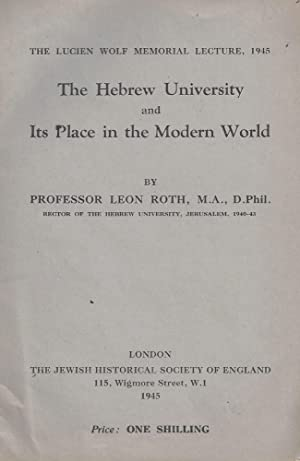THE HEBREW UNIVERSITY AND ITS PLACE IN THE MODERN WORLD, BY PROFESSOR LEON ROTH: Roth, Leon