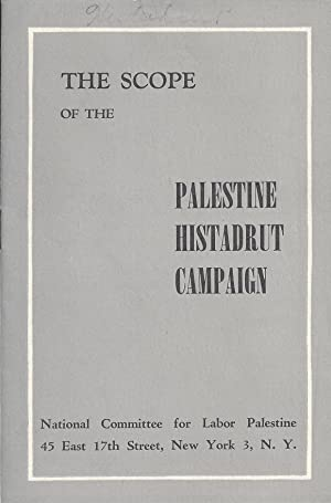 THE SCOPE OF THE PALESTINE HISTADRUT CAMPAIGN: National Committee For Labor Palestine.