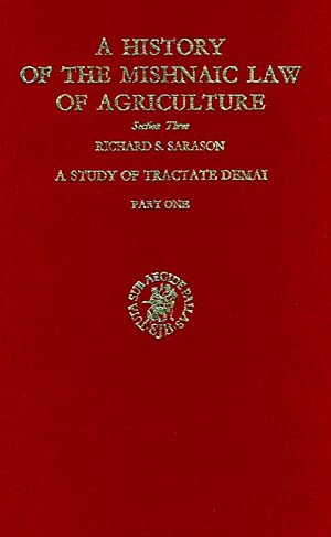 A HISTORY OF THE MISHNAIC LAW OF AGRICULTURE: SECTION THREE, A STUDY OF TRACTATE DEMAI: Sarason, ...
