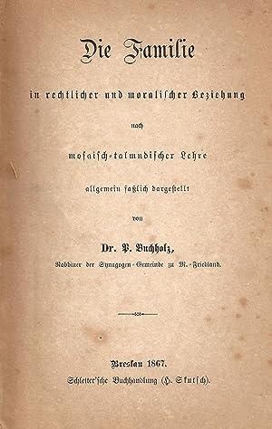 DIE FAMILIE IN RECHTLICHER UND MORALISCHER BEZIEHUNG NACH MOSAISCH-TALMUDISCHER LEHRE: Buchholz, ...
