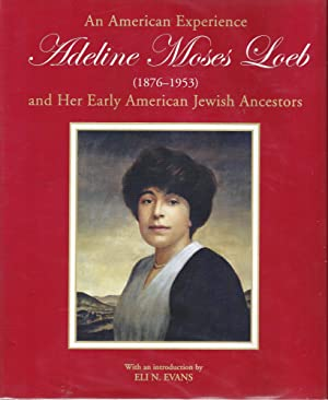 AN AMERICAN EXPERIENCE: ADELINE MOSES LOEB (1876-1953) AND HER EARLY AMERICAN JEWISH ANCESTORS: ...