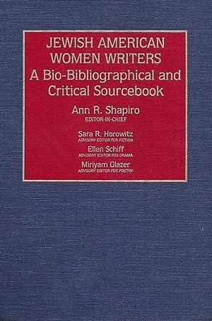 JEWISH AMERICAN WOMEN WRITERS: A BIO-BIBLIOGRAPHICAL AND CRITICAL SOURCEBOOK: Shapiro, Ann R.