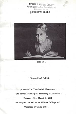 HENRIETTA SZOLD, 1860-1945, BIOGRAPHICAL EXHIBIT PRESENTED AT THE JEWISH MUSEUM OF THE JEWISH ...