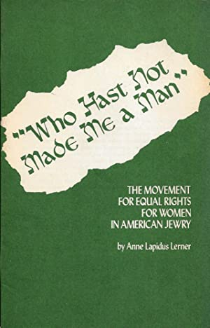 "WHO HAST NOT MADE ME A MAN"": THE MOVEMENT FOR EQUAL RIGHTS FOR WOMEN IN AMERICAN JEWRY: Lerner..."