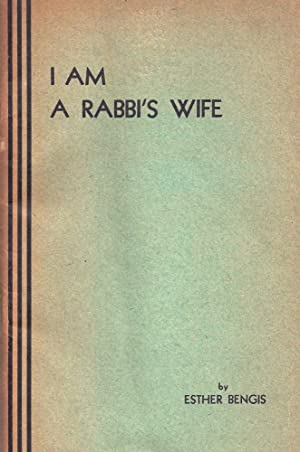 I AM A RABBI'S WIFE: Bengis, Esther.