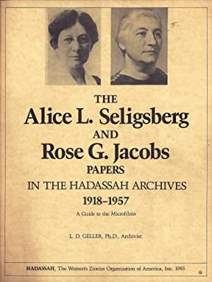 THE ALICE L. SELIGSBERG-ROSE G. JACOBS PAPERS IN THE HADASSAH ARCHIVES, 1918-1957: A GUIDE TO THE ...