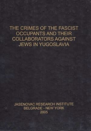 THE CRIMES OF THE FASCIST OCCUPANTS AND THEIR COLLABORATORS AGAINST JEWS IN YUGOSLAVIA: Loewenthal,...
