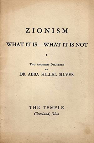 ZIONISM, WHAT IT IS, WHAT IT IS NOT: TWO ADDRESSES DELIVERED BY ABBA HILLEL SILVER: Silver, Abba ...