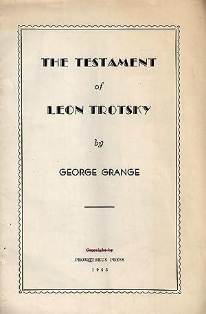 THE TESTAMENT OF LEON TROTSKY: Grange, George.