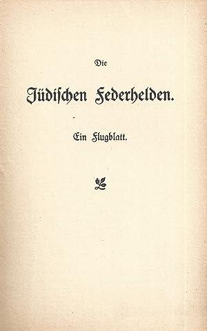 DIE JÜDISCHEN FEDERHELDEN: EIN FLUGBLATT ODER DAS POLITISCH-LITERARISCHE SCHABESGARTEL IN WIEN...