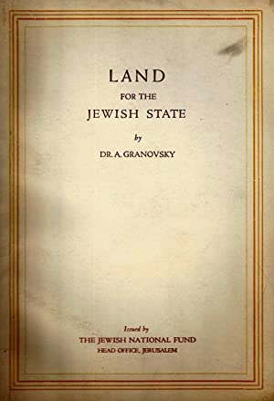 LAND FOR THE JEWISH STATE: Granovsky (Granot) , Dr. A.