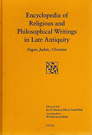 ENCYCLOPEDIA OF RELIGIOUS AND PHILOSOPHICAL WRITINGS IN LATE ANTIQUITY: PAGAN, JUDAIC, CHRISTIAN.: ...