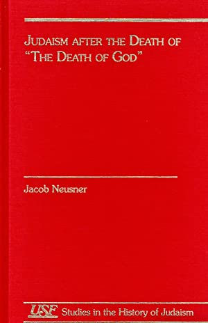 """JUDAISM AFTER THE DEATH OF """"THE DEATH OF GOD"""": Jt) Neusner, Jacob"""