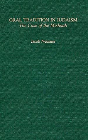 ORAL TRADITIONS IN JUDAISM: THE CASE OF THE MISHNAH: Jt) Neusner, Jacob