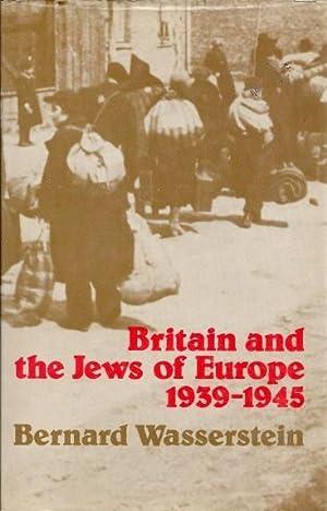 BRITAIN AND THE JEWS OF EUROPE, 1939-1945.: Wasserstein, Bernard.