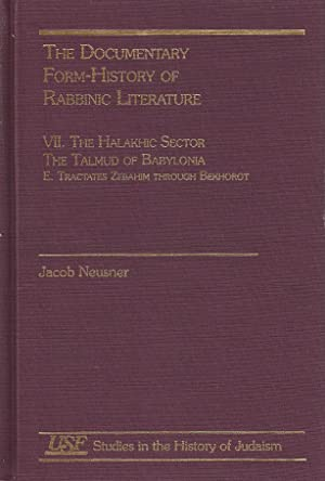 THE DOCUMENTARY FORM-HISTORY OF RABBINIC LITERATURE, VOLUME VII: HALAKHIC SECTOR : TALMUD OF ...