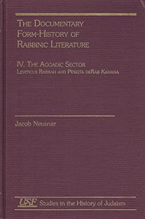 THE DOCUMENTARY FORM-HISTORY OF RABBINIC LITERATURE, VOLUME IV: AGGADIC SECTOR : LEVITICUS RABBAH ...