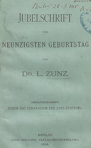 JUBELSCHRIFT ZUM NEUNZIGSTEN GEBURTSTAG DES DR. L. ZUNZ: xt) Zunz, Leopold,