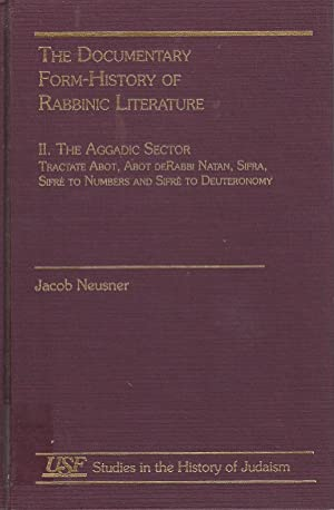 THE DOCUMENTARY FORM-HISTORY OF RABBINIC LITERATURE, VOLUME II: AGGADIC SECTOR : TRACTATE ABOT, ...