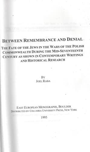 BETWEEN REMEMBRANCE AND DENIAL: THE FATE OF THE JEWS IN THE WARS OF THE POLISH COMMONWEALTH DURING ...