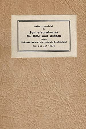 """ARBEITSBERICHT DES ZENTRALAUSSCHUSSES DER DEUTSCHEN JUDEN FÜR HILFE UND AUFBAU [""""WORK ..."""