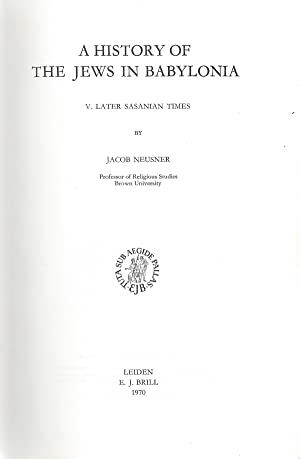 A HISTORY OF THE JEWS IN BABYLONIA. 5 VOLUMES (COMPLETE) ., I. THE PARTHIAN PERIOD. / II. THE EARLY...