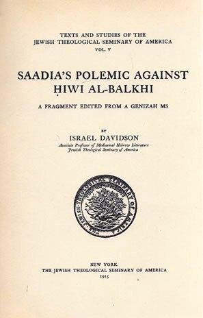 SAADIA'S POLEMIC AGAINST HIWI AL-BALKHI: A FRAGMENT EDITED FROM A GENIZAH MS.: Davidson, ...