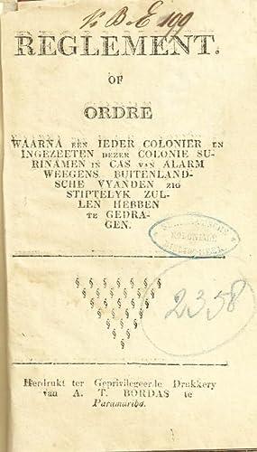 REGLEMENT, OF ORDRE WAARNA EEN IEDER COLONIER EN INGEZEETEN DEZER COLONIE SURINAMEN IN CAS VAN ...