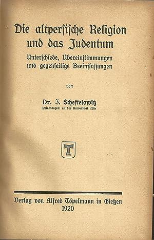 DIE ALTPERSISCHE RELIGION UND DAS JUDENTUM : UNTERSCHIEDE ÜBERSTIMMUNGEN UND GEGENSEITIGE ...