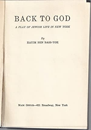 BACK TO GOD : A PLAY OF JEWISH LIFE IN NEW YORK: Xt) Bassen, Hayim.