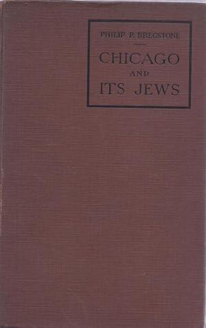 CHICAGO AND ITS JEWS: A CULTURAL HISTORY: Bregstone, Philip P.