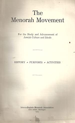 THE MENORAH MOVEMENT FOR THE STUDY AND ADVANCEMENT OF JEWISH CULTURE AND IDEALS: HISTORY, PURPOSES,...