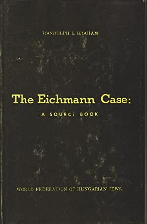 THE EICHMANN CASE: A SOURCE BOOK: BR) Braham, Randolph L.