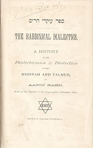THE RABBINICAL DIALECTICS: A HISTORY OF THE DIALECTICIANS AND DIALECTICS OF THE MISHNAH AND TALMUD:...