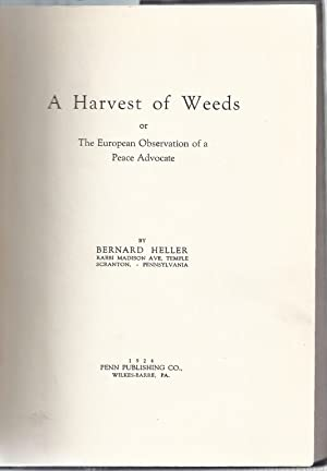 A HARVEST OF WEEDS : OR THE EUROPEAN OBSERVATION OF A PEACE ADVOCATE: Xt) Heller, Bernard [Rabbi]