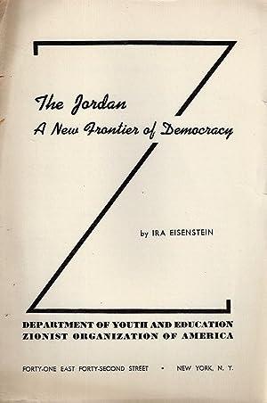 THE JORDAN: A NEW FRONTIER OF DEMOCRACY.: Eisenstein, Ira,