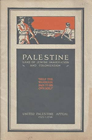 PALESTINE, ONLY HOPE OF THE JEWISH WANDERER AND PIONEER: United Palestine Appeal