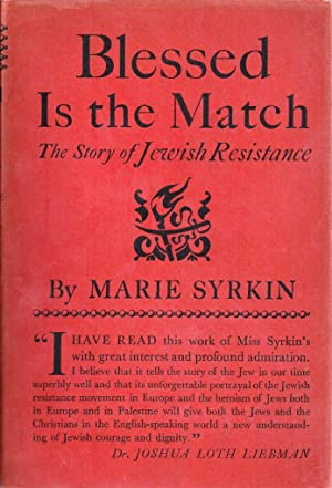BLESSED IS THE MATCH: THE STORY OF JEWISH RESISTANCE.: Syrkin, Marie