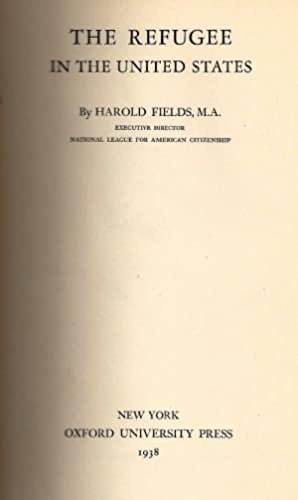 THE REFUGEE IN THE UNITED STATES.: Fields, Harold.
