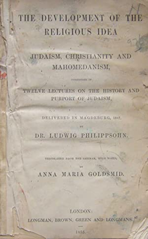 THE DEVELOPMENT OF THE RELIGIOUS IDEA IN JUDAISM, CHRISTIANITY AND MAHOMEDANISM: CONSIDERED IN ...
