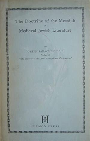 THE DOCTRINE OF THE MESSIAH IN MEDIEVAL JEWISH LITERATURE.: Sarachek, Joseph.